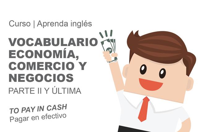 VOCABULARIO: ECONOMÍA, COMERCIO Y NEGOCIOS.