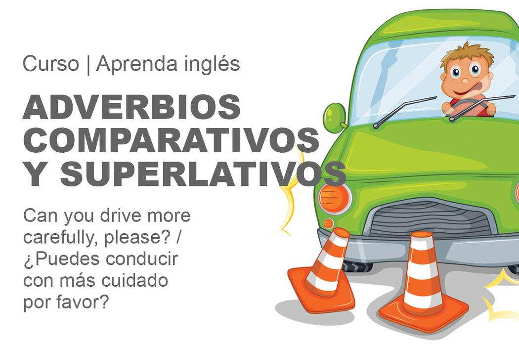 Adverbios comparativos y superlativos.