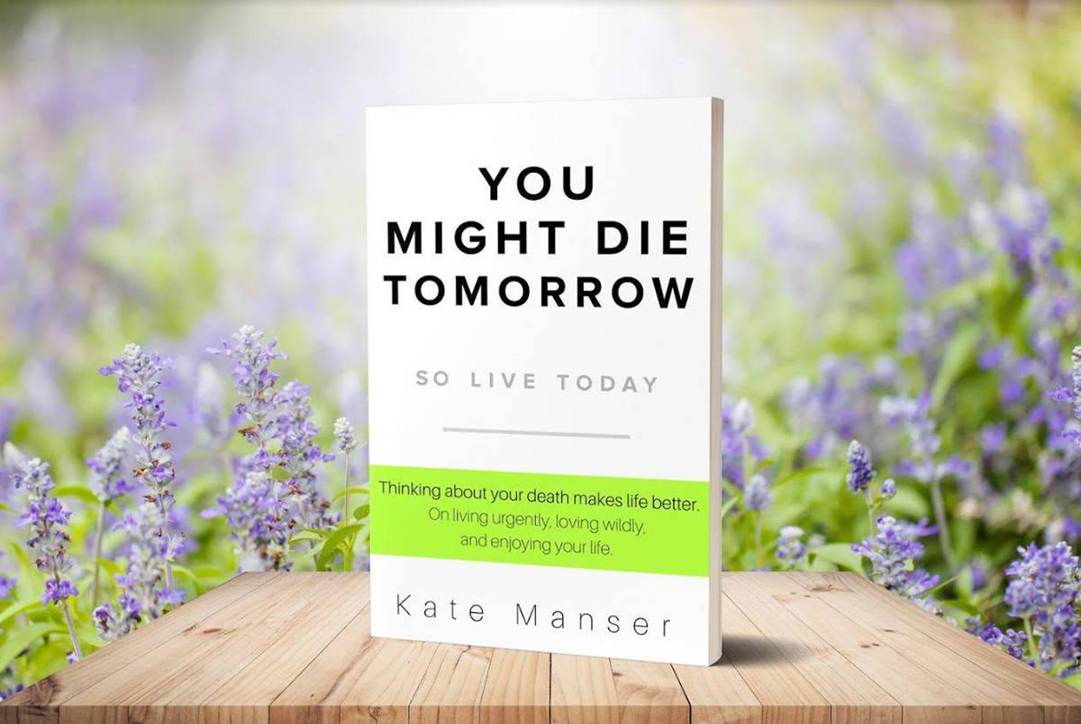 Kate Manser, escribió You Might Die Tomorrow, una obra en la que plasma ideas para enfrentar e ...